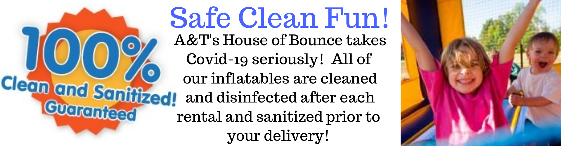 We clean, sanitize and disinfect all Inflatables after each rental!