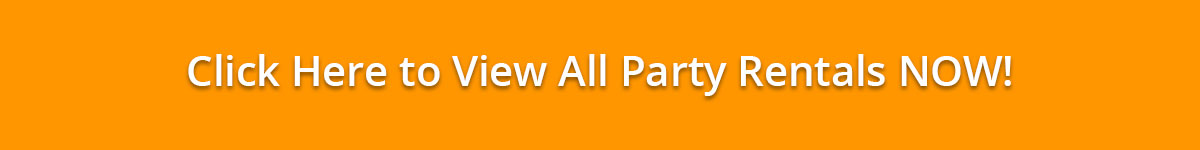 Click Here to View All Party Rentals NOW!